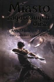 okładka Dary Anioła Tom 5 Miasto zagubionych dusz, Książka | Cassandra Clare