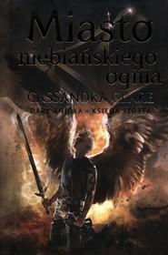 okładka Dary Anioła Tom 6 Miasto niebiańskiego ognia, Książka | Cassandra Clare