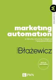 okładka Marketing Automation W kierunku sztucznej inteligencji i hiperpersonalizacji, Książka | Grzegorz  Błażewicz