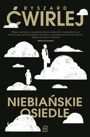 okładka Niebiańskie osiedle, Ebook | Ryszard Ćwirlej
