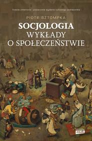 okładka Socjologia. Wykłady o społeczeństwie, Ebook | Piotr Sztompka