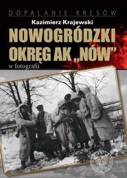 """okładka Nowogródzki Okręg AK """"Nów"""" w fotografii, Książka   Kazimierz Krajewski"""