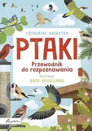 okładka Ptaki Przewodnik do rozpoznawania, Książka | Brereton Catherine