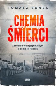 okładka Chemia śmierci. Zbrodnie w najtajniejszym obozie III Rzeszy, Ebook   Tomasz Bonek