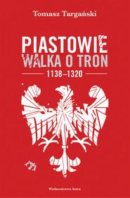 okładka Piastowie. Walka o tron 1138-1320, Audiobook   Tomasz Targański