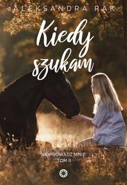 okładka Kiedy szukam. , Ebook | Rak Aleksandra