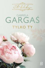 okładka Tylko ty, Książka   Gabriela Gargaś