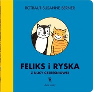 okładka Feliks i Ryska z ulicy Czereśniowej, Książka | Rotraut Susanne Berner