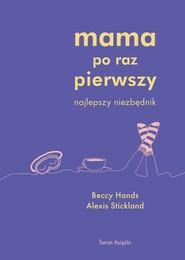 okładka Mama po raz pierwszy , Książka   Alexis Stickland, Beccy Hands