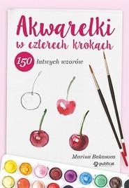 okładka Akwarelki w czterech krokach. 150 łatwych wzorów, Książka   Bakasova Marina