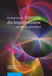 okładka Estetyka dla kognitywistów Wykłady autorskie, Książka   Żelazny Mirosław