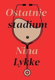 okładka Ostatnie stadium, Książka   Lykke Nina