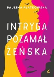 okładka Intryga pozamałżeńska, Książka | Paulina Płatkowska