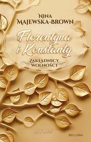okładka Florentyna i Konstanty 1916-1924 Zakładnicy wolności, Książka | Nina Majewska-Brown