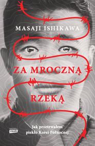 okładka Za mroczną rzeką. Jak przetrwałem piekło Korei Północnej, Ebook | Masaji Ishikawa