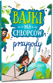 okładka Bajki dla chłopców przygody, Książka | Julia Kotyl, Gabriela Olszewska, Magdalena Pacholec