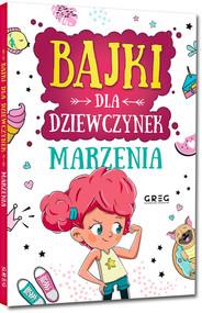 okładka Bajki dla dziewczynek marzenia, Książka | Anna Jagoda, Aleksandra Raczyk, Katarzyna Rebuś-Gumółka