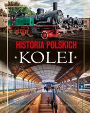 okładka Historia polskich kolei, Książka   Adam Dylewski