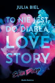 okładka To nie jest, do diabła, love story! Skin deep, Ebook   Biel Julia