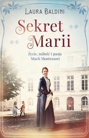 okładka Sekret Marii. Życie, miłość i pasja Marii Montessori, Ebook | Laura Baldini