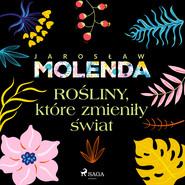 okładka Rośliny, które zmieniły świat, Audiobook | Jarosław  Molenda