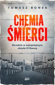 okładka Chemia śmierci. Zbrodnie w najtajniejszym obozie III Rzeszy, Książka | Tomasz Bonek