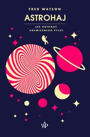 okładka Astrohaj. Jak dotknąć kosmicznego pyłu?, Ebook | Watson Fred