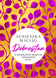 okładka Dobrostan. O szczęśliwym, bogatym i spełnionym życiu, Ebook | Agnieszka Maciąg