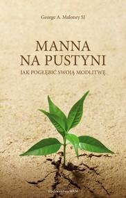 okładka Manna na pustyni Jak pogłębić swoją modlitwę, Książka | George A. Maloney
