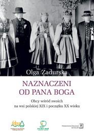 okładka Naznaczeni od Pana Boga Obcy wśród swoich na wsi polskiej XIX i początku XX wieku, Książka | Zadurska Olga