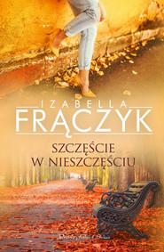 okładka Szczęście w nieszczęściu, Ebook | Izabella  Frączyk