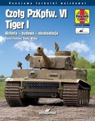 okładka Czołg PzKpfw. VI Tiger I. Historia - budowa - eksploatacja, Książka | David Fletcher, David Willey