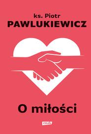 okładka O miłości, Ebook | Pawlukiewicz Piotr