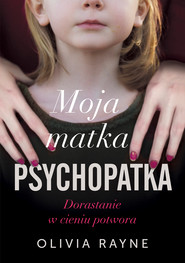 okładka Moja matka psychopatka. Dorastanie w cieniu potwora, Ebook | Olivia Rayne