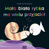okładka Mała biała rybka ma wielu przyjaciół., Książka   van Genechten Guido