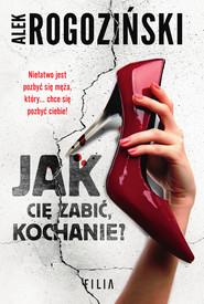 okładka Jak cię zabić, kochanie?, Ebook | Alek Rogoziński
