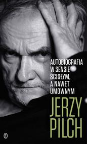 okładka Autobiografia w sensie ścisłym. A nawet umownym, Ebook | Jerzy Pilch