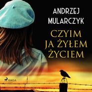 okładka Czyim ja żyłem życiem, Audiobook | Andrzej Mularczyk
