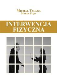 okładka Interwencja fizyczna Podręcznik dla pracowników placówek opiekuńczo-wychowawczych, resocjalizacyjnych i nie tylko, Książka | Talaga Michał