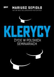 okładka Klerycy. O życiu w polskich seminariach , Książka | Mariusz Sepioło