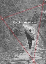 okładka Chiny bez wzajemności, Książka | Grzegorz Kapla