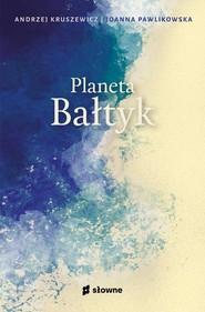 okładka Planeta Bałtyk, Książka | Kruszewicz Andrzej, Joanna Pawlikowska