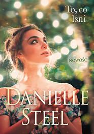 okładka To, co lśni , Książka   Danielle Steel