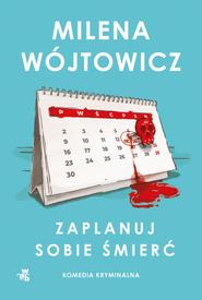 okładka Zaplanuj sobie śmierć , Książka | Milena Wójtowicz