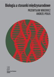okładka Biologia a stosunki międzynarodowe, Książka | Przemysław Mikiewicz, Andrzej Polus