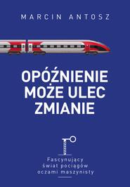 okładka Opóźnienie może ulec zmianie, Ebook | Antosz Marcin