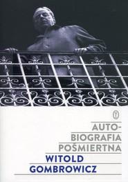 okładka Autobiografia pośmiertna, Książka | Witold Gombrowicz