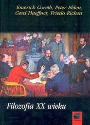 okładka Filozofia XX wieku, Książka   Emerich Coreth, Peter Ehlen, Gerd Haeffner, Friedo Ricken