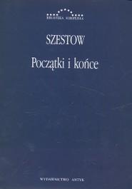 okładka Początki i końce Zbiór artykułów, Książka   Szestow Lew