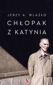 okładka Chłopak z Katynia, Książka | Jerzy A. Wlazło